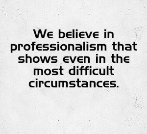 VALUE 3: Professionalism that shows even in the most difficult circumstances.