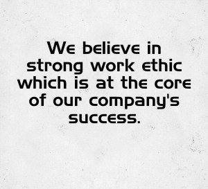 VALUE 4: Strong work ethic which is at the core of our company's success.