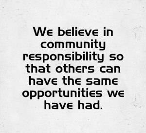 VALUE 6: COMMUNITY responsibility so that others can have the same opportunities we have had.