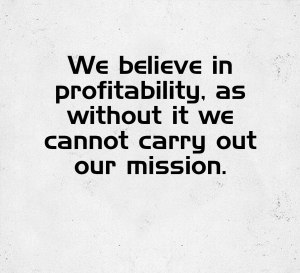 VALUE 8: Profitability, as without it we cannot carry out our mission.