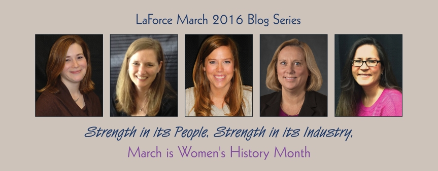 March is Women's History Month -- LaForce Blog Series