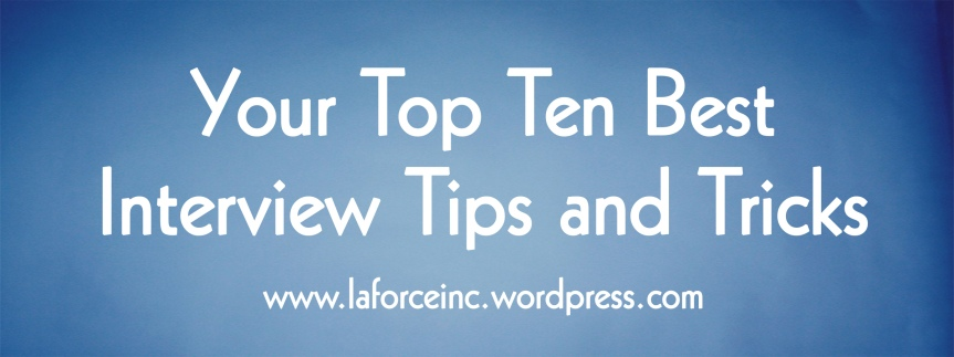 Your Top Ten Best Interview Tips and Tricks LaForce Inc