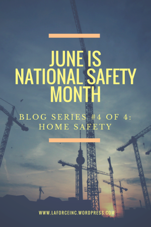 June is National Safety Month Blog Series 4 of 4 Home Safety